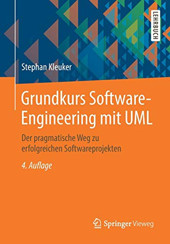 Grundkurs Software-Engineering mit UML: Der pragmatische Weg zu erfolgreichen Softwareprojekten