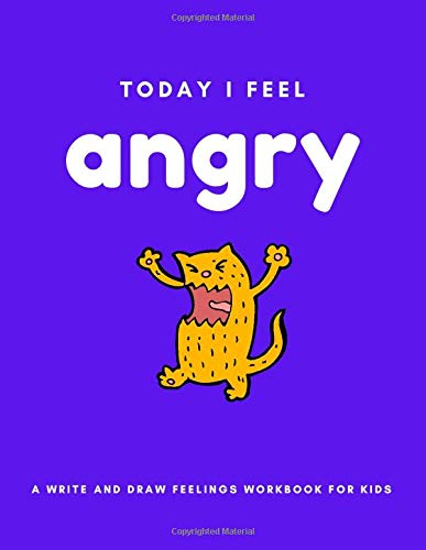 Today I Feel Angry: A Write And Draw Feelings Workbook For Kids (Activity Books for Awesome Kids!)