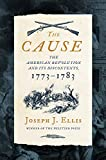 Image of The Cause: The American Revolution and its Discontents, 1773-1783