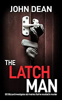 THE LATCH MAN: DCI Blizzard investigates old rivalries that've resulted in murder (DCI John Blizzard Book 8) by [John Dean]