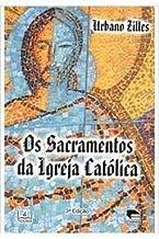 SACRAMENTOS DA IGREJA CATOLICA , OS