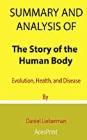 Summary and Analysis of The Story of the Human Body: Evolution, Health, and Disease By Daniel Lieberman