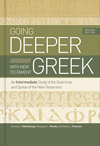 Compare Textbook Prices for Going Deeper with New Testament Greek, Revised Edition: An Intermediate Study of the Grammar and Syntax of the New Testament Revised Edition ISBN 9781535983204 by Köstenberger Ph.D., Dr. Andreas J.,Merkle, Benjamin L,Plummer, Robert L.