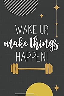Wake Up, Make Things Happen!: Motivational Fitness Journal Workout Log Book Weight Loss Diary Exercise Planner Cardio HIIT Crossfit Lifting Strength ... Quote Chalk Black and Gold Modern Design