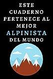 Este Cuaderno Pertenece Al Mejor Alpinista Del Mundo: Ideal Para Regalar A Tu Alpinista Favorito - 120 Páginas