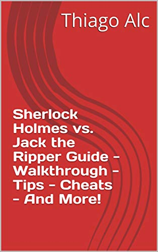 Sherlock Holmes vs. Jack the Ripper Guide - Walkthrough - Tips - Cheats - And More! (English Edition)