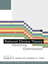 Rational Choice Theory: Resisting Colonisation (Critical Realism: Interventions)