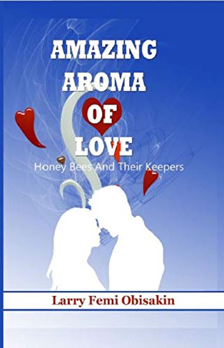 Amazing Aroma of Love: Honey Bees and their Keepers (English Edition)