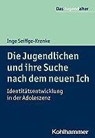 Die Jugendlichen und ihre Suche nach dem neuen Ich: Identitaetsentwicklung in der Adoleszenz