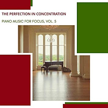 The Perfection In Concentration - Piano Music For Focus, Vol. 5
