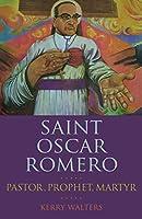Saint Oscar Romero: Pastor, Prophet, Martyr