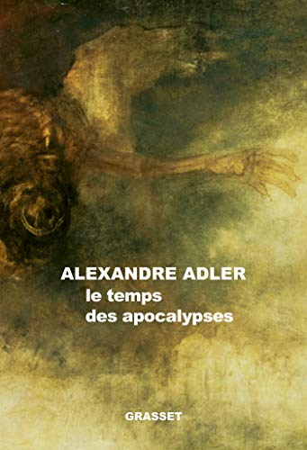 Le temps des apocalypses: essai (Documents Français) (French Edition) by [Alexandre Adler]