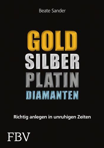 Gold, Silber, Platin, Diamanten: Richtig anlegen in unruhigen Zeiten