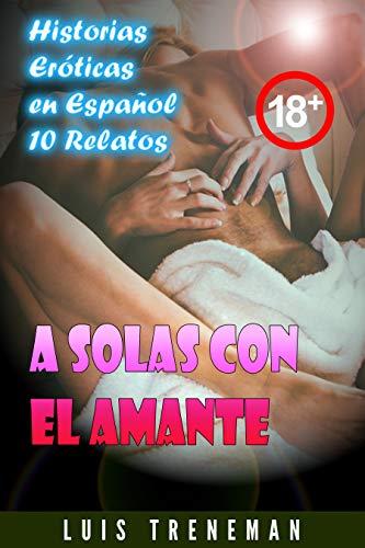 A solas con el amante: 10 relatos eróticos en español de Luis Treneman