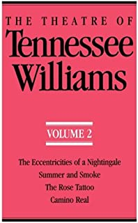 The Theatre of Tennessee Williams, Volume 2: Eccentricities of a Nightingale, Summer and Smoke, The Rose Tattoo, Camino Real