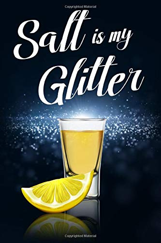 Salt is my Glitter: 6x9 blank ruled Journal & Notebook, funny Gift for Tequila Lovers, Tequila Drinkers and Best Friend loving Mexican Drinks