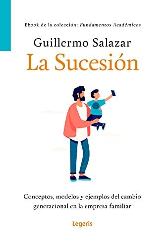 LA SUCESIÓN: Conceptos  modelos y ejemplos del cambio generacional en la empresa familiar (Fundamentos Académicos) PDF EPUB Gratis descargar completo