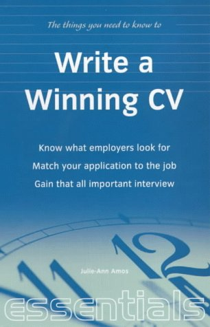 Write a Winning CV: Essential CV Writing Skills That Will Get You the Job You Want
