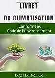 Livret de climatisation: Entretenir les climatiseurs, les groupes froids ou les pompes à chaleur est nécessaire pour garantir leur bon fonctionnement, ... et le climat - Format A4 et + 50 pages