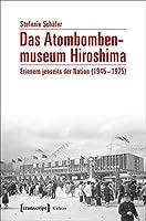 Das Atombombenmuseum Hiroshima: Erinnern jenseits der Nation (1945-1975)