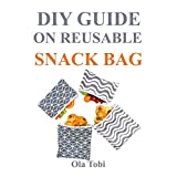 DIY Guide on Reusable Snack Bag : Sew Reusable Snack Bag Under 15 Minute (English Edition)