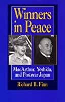 Winners in Peace: Macarthur, Yoshida, and Postwar Japan