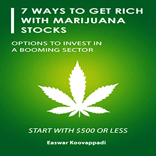 7 Ways to Get Rich with Marijuana Stocks: Options to Invest in a Booming Sector audiobook cover art