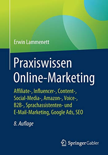 Praxiswissen Online-Marketing: Affiliate-, Influencer-, Content-, Social-Media-, Amazon-, Voice-, B2B-, Sprachassistenten- und E-Mail-Marketing, Google Ads, SEO