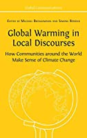 Global Warming in Local Discourses: How Communities around the World Make Sense of Climate Change (Global Communications)