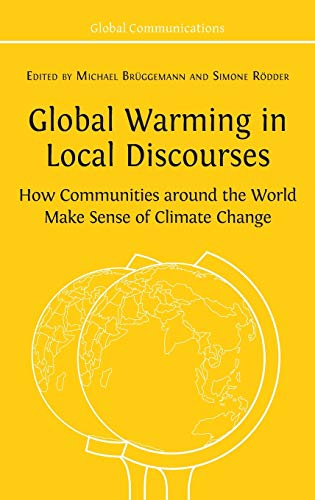 Global Warming in Local Discourses: How Communities around the World Make Sense of Climate Change (Global Communications, Band 1)