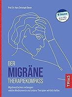 Der Migraene-Therapiekompass: Migraeneattacken vorbeugen: Welche Medikamente und andere Therapien wirklich helfen