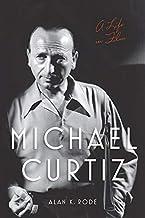 Michael Curtiz: A Life in Film (Screen Classics)