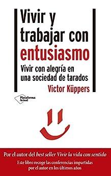 Vivir y trabajar con entusiasmo: Vivir con alegría en una sociedad de tarados de [Victor Küppers]