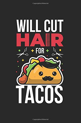 Will Cut Hair For Tacos Notebook: 6X9 Journal For Writing Down Thoughts | 110 Pages | Diary | Workout Planner | Barber Notebook