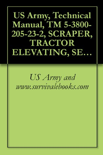 US Army, Technical Manual, TM 5-3800-205-23-2, SCRAPER, TRACTOR ELEVATING, SELF-PROPELLED, 11 CUBIC