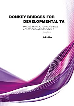 Donkey Bridges For Developmental TA: Making Transactional Analysis Accessible And Memorable by [Julie Hay]