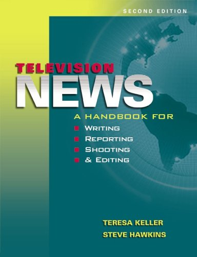 Television News: A Handbook For Writing, Reporting, Shooting, And Editing