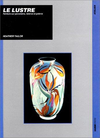 Le lustre : Peinture sur porcelaine, faïence et poterie