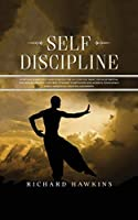 Self-Discipline: Everyday Habits You Need to Build the Success You Want. Develop Mental Toughness and Self-Control to Resist Temptation and Achieve Your Goals While Improving Your Relationships (Your Mind Secret Weapons)