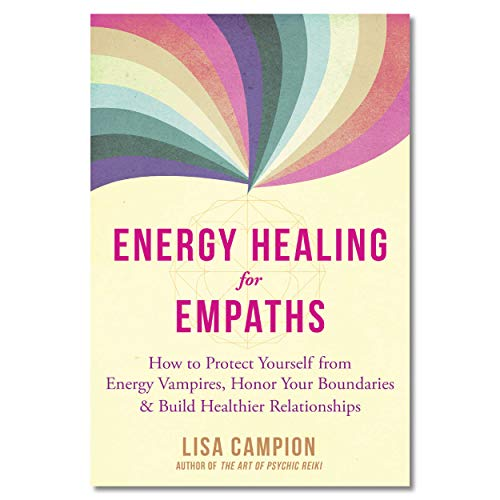 Energy Healing for Empaths: How to Protect Yourself from Energy Vampires, Honor Your Boundaries, and Build Healthier Relationships