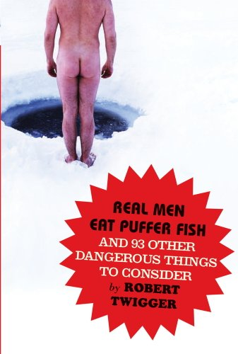 Real Men Eat Puffer Fish: And 93 Other Dangerous Things To Consider (English Edition)