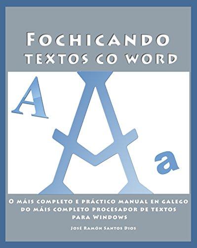 Fochicando textos co Word: O máis completo e práctico manual en galego do máis completo procesador de textos para Windows (Fochicando na informática en Galego Book 1) (Galician Edition)