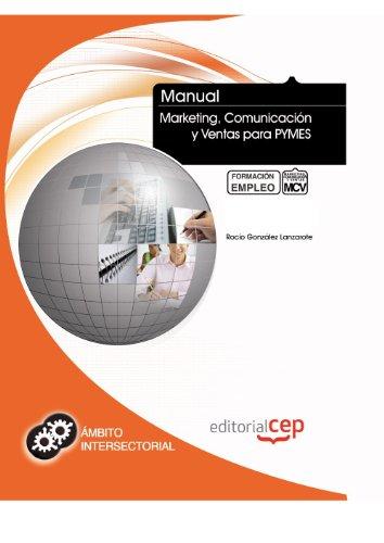 Manual Marketing, Comunicación y Ventas para PYMES. Formación para el Empleo (Colección 1393)