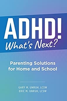 ADHD! What's Next? Parenting Solutions for Home and School by [Eric Unruh, Gary Unruh]
