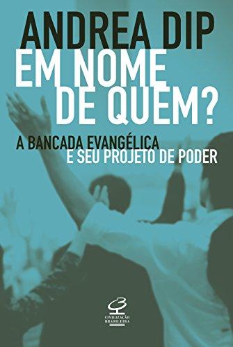 Em nome de quem?: A bancada evangélica e seu projeto de poder