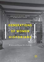Generations of Women Historians: Within and Beyond the Academy