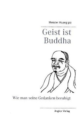 Geist ist Buddha: Wie man seine Gedanken beruhigt (Grosse Zen-Meister)