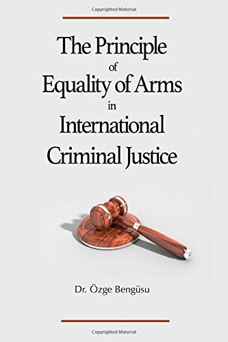 The Principle of Equality of Arms in International Criminal Justiceの詳細を見る