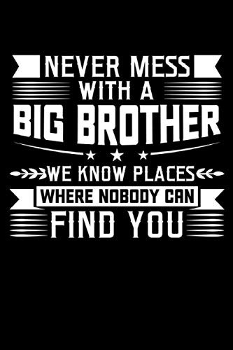 Never mess with a Big Brother We know places where nobody can find you: Big Brother & Family Notebook 6' x 9' Brother Gift for & Big Brother