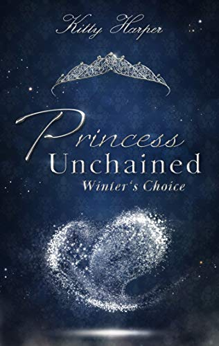 Princess Unchained: Winter's Choice von [Kitty Harper]